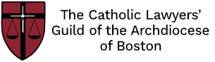 The Catholic Lawyers' Guild of the Archdiocese of Boston